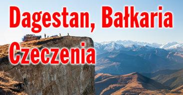 Wyprawa 4x4 na Kaukaz północny - - Dagestan, czeczenia, Inguszetia, Bałkaria, Osetia